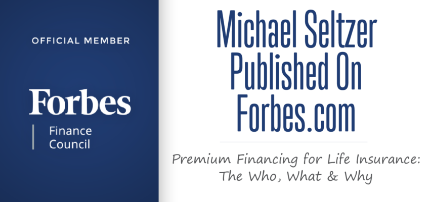 Premium Financing For Life Insurance: The Who, What And Why