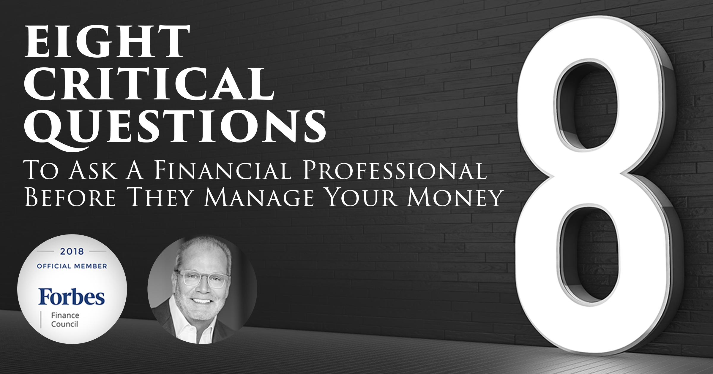 Eight Critical Questions To Ask A Financial Professional Before They Manage Your Money