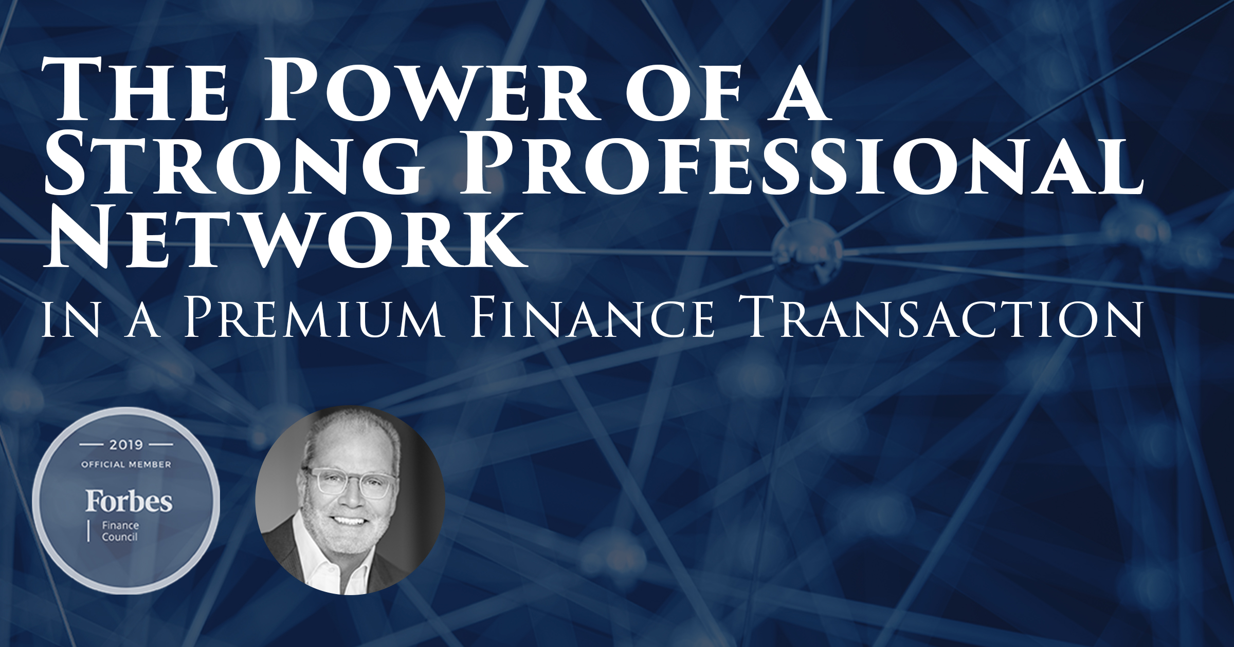 The Power Of A Strong Professional Network In A Premium Finance Transaction