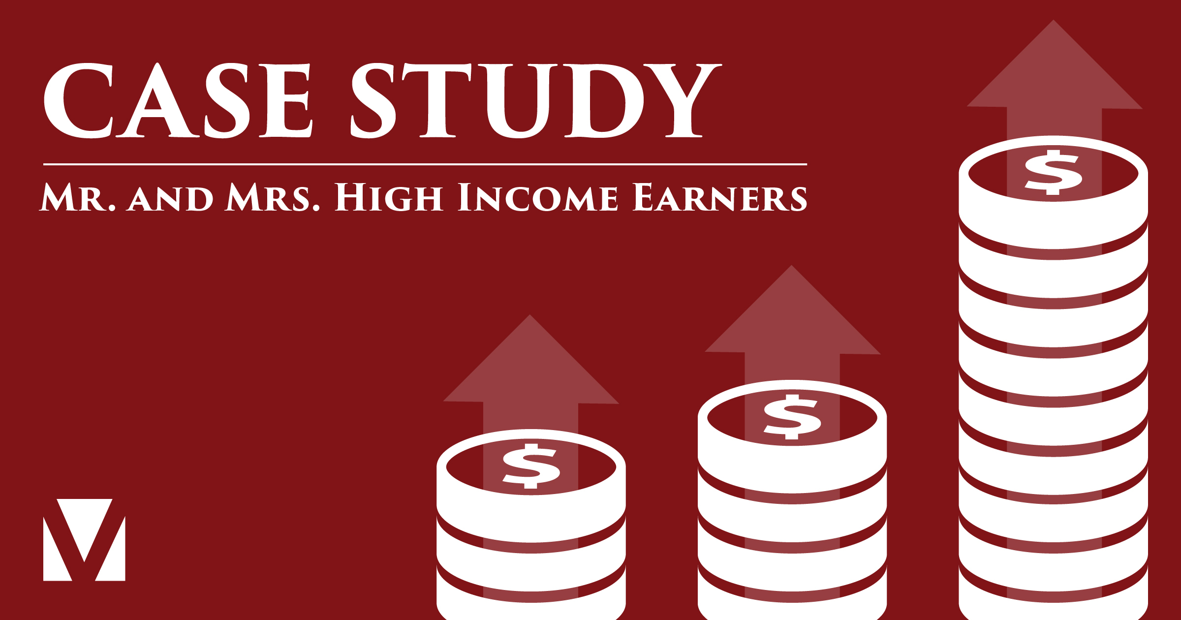 Case Study: Mr. and Mrs. High Income Earners