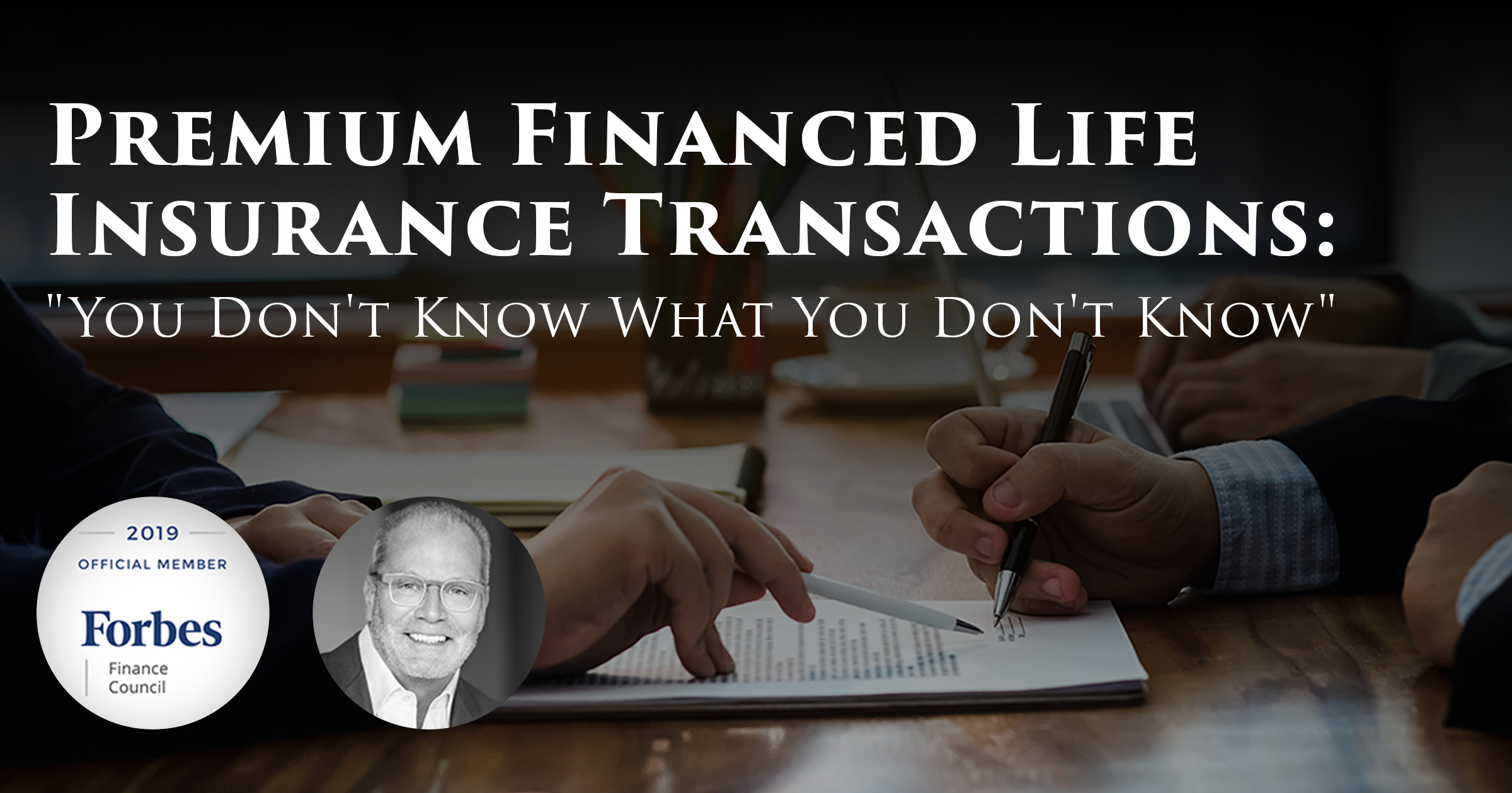 Premium Financed Life Insurance Transactions: You Don't Know What You Don't Know