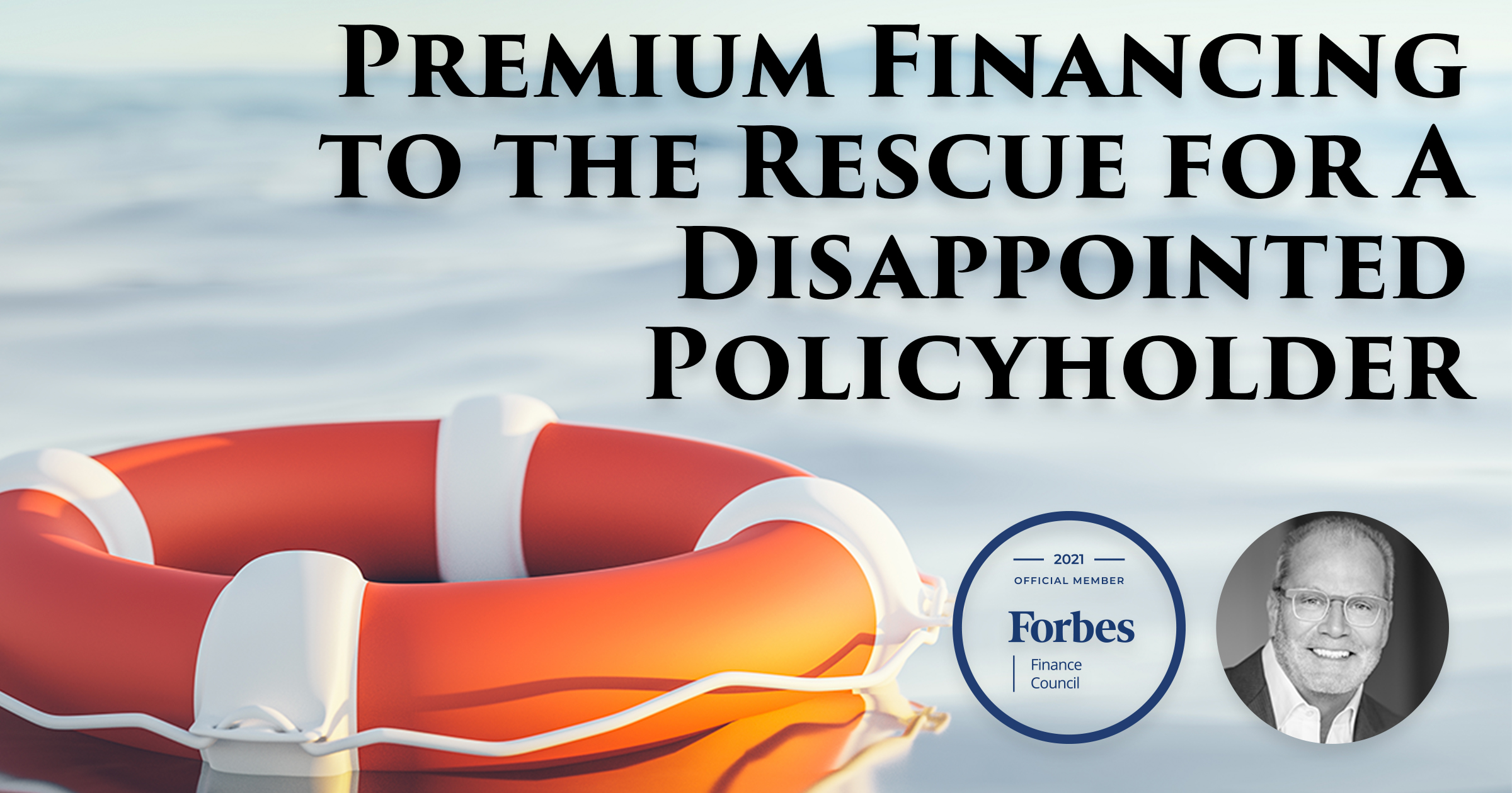 Premium Financing: An Option For Disappointed Life Insurance Policyholders